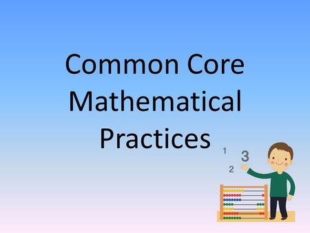 Common Core Mathematical Practices. People who are good in math… Make sense of problems.