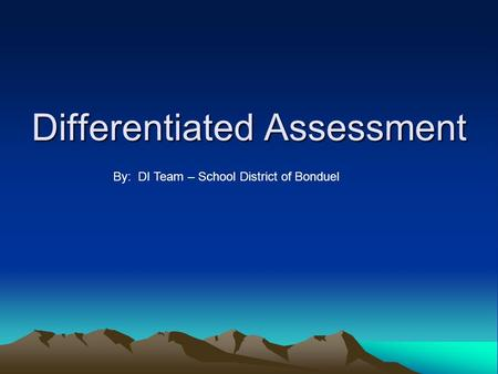 Differentiated Assessment By: DI Team – School District of Bonduel.