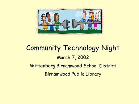 Community Technology Night March 7, 2002 Wittenberg Birnamwood School District Birnamwood Public Library.