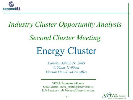 ©2009 ViTAL Economy, Inc. 1 Energy Cluster Tuesday, March 24, 2009 9:00am-11:00am Marion Man-Tra-Con office ViTAL Economy Alliance Steve Martin-