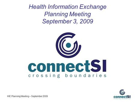 Health Information Exchange Planning Meeting September 3, 2009 HIE Planning Meeting – September 2009.