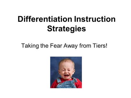 Differentiation Instruction Strategies Taking the Fear Away from Tiers!