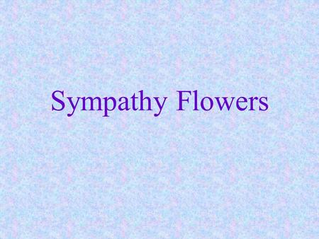 Sympathy Flowers. Important segment of retail business pieces sent to the funeral home permanent flowers and potted plants for cemetery.