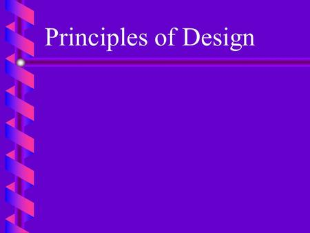Principles of Design Balance b b A. Stability of an arrangement 1. Arrangement appears secure and stable 2. Balance must be both visual and actual.