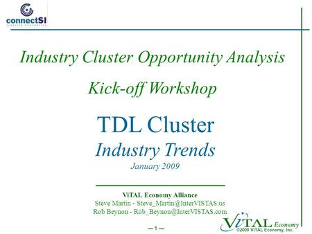 ©2008 ViTAL Economy, Inc. 1 TDL Cluster Industry Trends January 2009 ViTAL Economy Alliance Steve Martin - Rob Beynon -