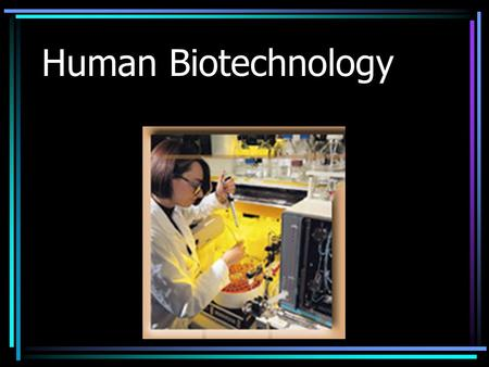 Human Biotechnology. is about you and me, not about other creatures on Earth could a perfect person be in the near future.