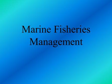 Marine Fisheries Management Ocean can be considered the last frontier on this planet unique physical characteristics.