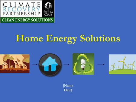 Home Energy Solutions [Name Date]. Agenda Who Are You and Who Am I? Problem Solutions Tallying Up Government and Utility Incentives Going Beyond Your.