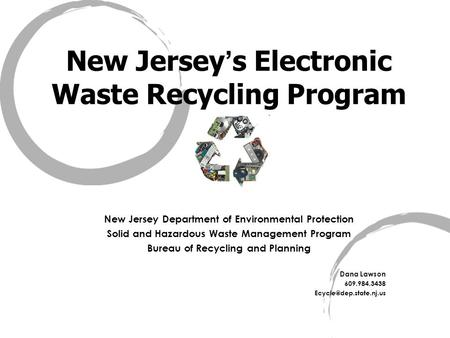 New Jersey s Electronic Waste Recycling Program New Jersey Department of Environmental Protection Solid and Hazardous Waste Management Program Bureau of.