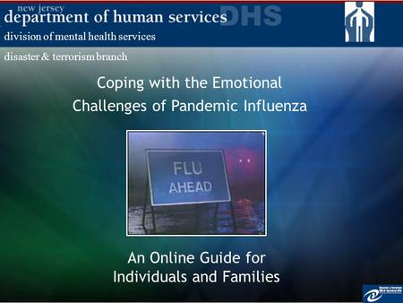 1 Coping with the Emotional Challenges of Pandemic Influenza An Online Guide for Individuals and Families division of mental health services disaster &