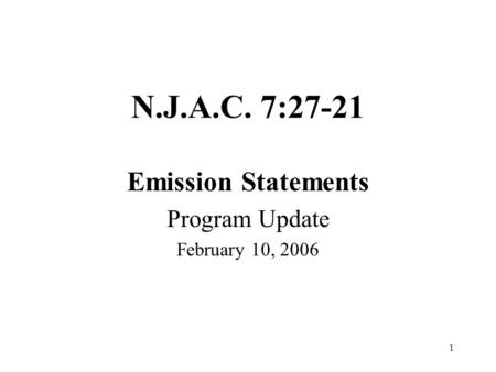 1 N.J.A.C. 7:27-21 Emission Statements Program Update February 10, 2006.