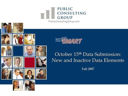 PublicConsultingGroup.com October 15 th Data Submission: New and Inactive Data Elements Fall 2007.