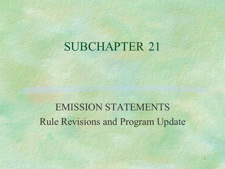 1 SUBCHAPTER 21 EMISSION STATEMENTS Rule Revisions and Program Update.