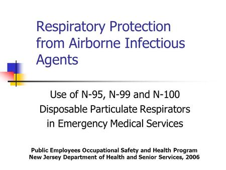 Respiratory Protection from Airborne Infectious Agents Use of N-95, N-99 and N-100 Disposable Particulate Respirators in Emergency Medical Services Public.
