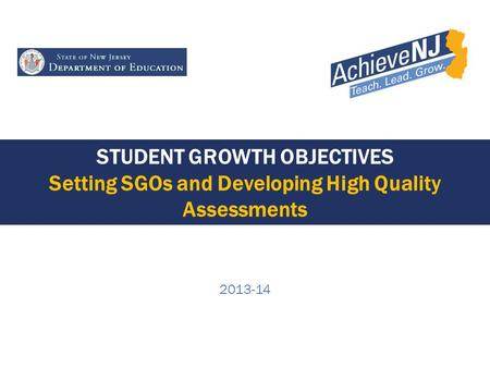 STUDENT GROWTH OBJECTIVES Setting SGOs and Developing High Quality Assessments 2013-14.