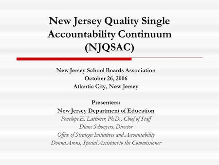 New Jersey Quality Single Accountability Continuum (NJQSAC) New Jersey School Boards Association October 26, 2006 Atlantic City, New Jersey Presenters: