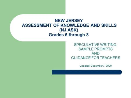 NEW JERSEY ASSESSMENT OF KNOWLEDGE AND SKILLS (NJ ASK) Grades 6 through 8 SPECULATIVE WRITING: SAMPLE PROMPTS AND GUIDANCE FOR TEACHERS Updated: December.