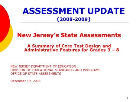 1 ASSESSMENT UPDATE ( 2008-2009 ) New Jerseys State Assessments A Summary of Core Test Design and Administrative Features for Grades 3 – 8 NEW JERSEY DEPARTMENT.
