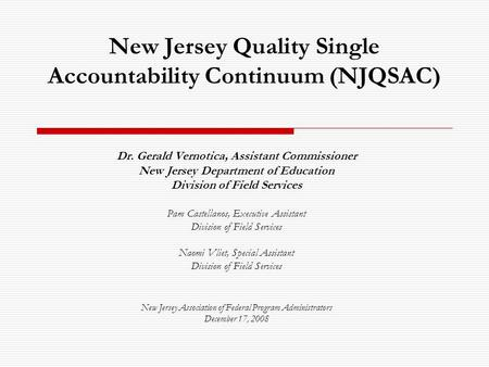 New Jersey Quality Single Accountability Continuum (NJQSAC) Dr. Gerald Vernotica, Assistant Commissioner New Jersey Department of Education Division of.