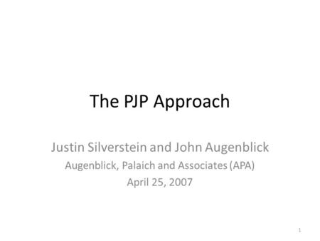 The PJP Approach Justin Silverstein and John Augenblick Augenblick, Palaich and Associates (APA) April 25, 2007 1.