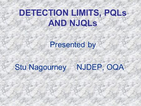 DETECTION LIMITS, PQLs AND NJQLs