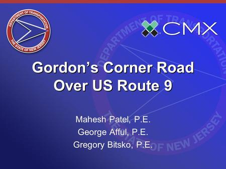 Gordons Corner Road Over US Route 9 Mahesh Patel, P.E. George Afful, P.E. Gregory Bitsko, P.E.