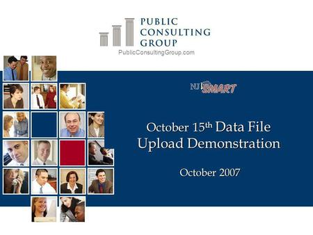 PublicConsultingGroup.com October 15 th Data File Upload Demonstration October 2007.