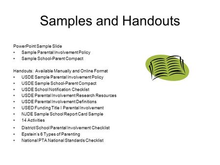Samples and Handouts PowerPoint Sample Slide Sample Parental Involvement Policy Sample School-Parent Compact Handouts: Available Manually and Online Format.
