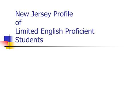 New Jersey Profile of Limited English Proficient Students.