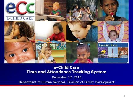 E-Child Care Time and Attendance Tracking System December 17, 2010 Department of Human Services, Division of Family Development 1.