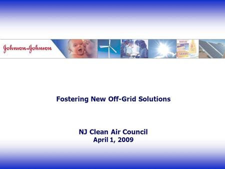 Fostering New Off-Grid Solutions NJ Clean Air Council April 1, 2009.