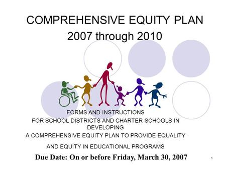 1 COMPREHENSIVE EQUITY PLAN 2007 through 2010 FORMS AND INSTRUCTIONS FOR SCHOOL DISTRICTS AND CHARTER SCHOOLS IN DEVELOPING A COMPREHENSIVE EQUITY PLAN.