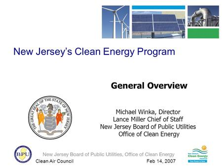 Clean Air Council Feb 14, 2007 General Overview Michael Winka, Director Lance Miller Chief of Staff New Jersey Board of Public Utilities Office of Clean.