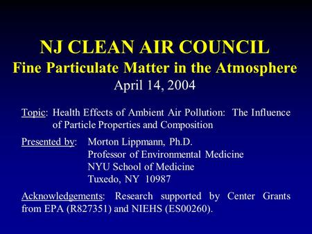 NJ CLEAN AIR COUNCIL Fine Particulate Matter in the Atmosphere April 14, 2004 Topic:Health Effects of Ambient Air Pollution: The Influence of Particle.