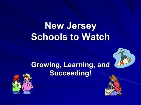 New Jersey Schools to Watch Growing, Learning, and Succeeding!
