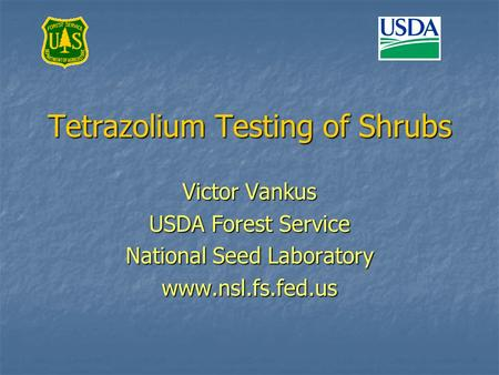 Tetrazolium Testing of Shrubs Victor Vankus USDA Forest Service National Seed Laboratory www.nsl.fs.fed.us.