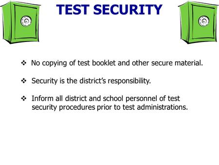 No copying of test booklet and other secure material. Security is the districts responsibility. Inform all district and school personnel of test security.