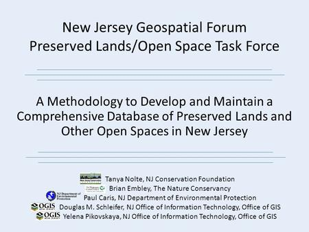 New Jersey Geospatial Forum Preserved Lands/Open Space Task Force A Methodology to Develop and Maintain a Comprehensive Database of Preserved Lands and.