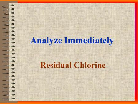 Analyze Immediately Residual Chlorine. Topics…. Background: Chlorine Chemistry Industrial Application NJAC Regulations Summary.