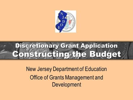 Discretionary Grant Application Constructing the Budget New Jersey Department of Education Office of Grants Management and Development.