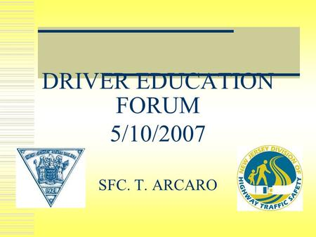 DRIVER EDUCATION FORUM 5/10/2007 SFC. T. ARCARO. CRASHES Motor vehicle crashes are the leading cause of death for people ages 16 through 24 years old.