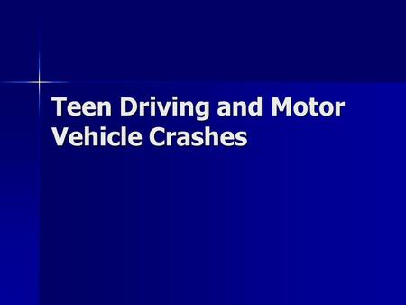 Teen Driving and Motor Vehicle Crashes. Crash Statistics 2006 – Over 43,000 Killed In Crashes Nationwide 2006 – Over 43,000 Killed In Crashes Nationwide.