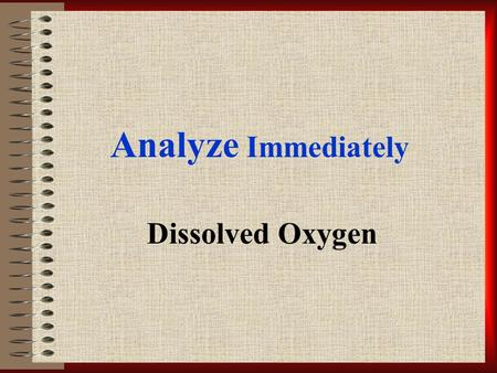 Analyze Immediately Dissolved Oxygen. Topics of Discussion *Definition & Pointers *Applications:Water Quality & Sewage Treatment *Theory *Partial Pressure.