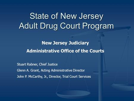 State of New Jersey Adult Drug Court Program New Jersey Judiciary Administrative Office of the Courts Stuart Rabner, Chief Justice Glenn A. Grant, Acting.