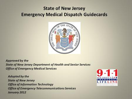 State of New Jersey Emergency Medical Dispatch Guidecards Approved by the State of New Jersey Department of Health and Senior Services Office of Emergency.