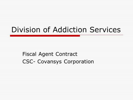 Division of Addiction Services Fiscal Agent Contract CSC- Covansys Corporation.