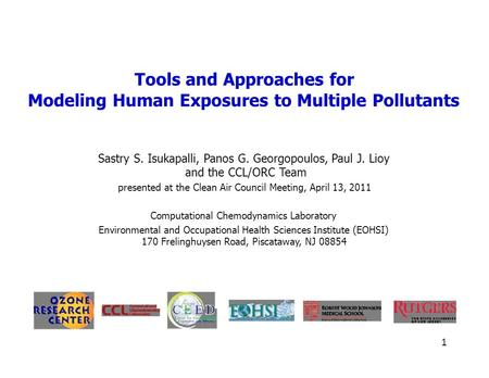 Tools and Approaches for Modeling Human Exposures to Multiple Pollutants Sastry S. Isukapalli, Panos G. Georgopoulos, Paul J. Lioy and the CCL/ORC Team.