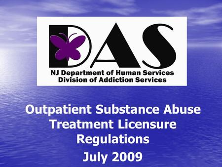 Outpatient Substance Abuse Treatment Licensure Regulations July 2009