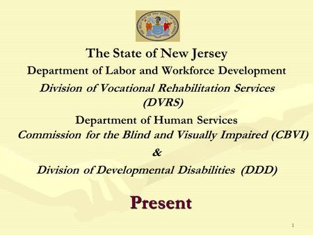 1 The State of New Jersey Department of Labor and Workforce Development Division of Vocational Rehabilitation Services (DVRS) Department of Human Services.