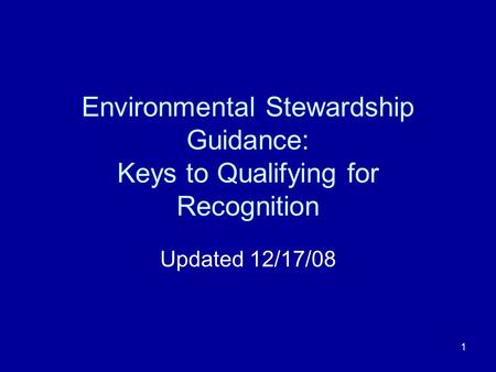 1 Environmental Stewardship Guidance: Keys to Qualifying for Recognition Updated 12/17/08.